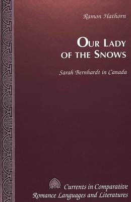 Our Lady of the Snows: Sarah Bernhardt in Canada