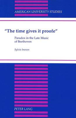 The Time Gives it Proofe: Paradox in the Late Music of Beethoven
