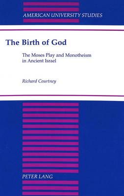 The Birth of God: The Moses Play and Monotheism in Ancient Israel
