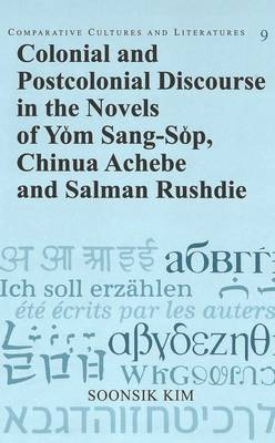 Colonial and Postcolonial Discourse in the Novels of Yom Sang-Sop, Chinua Achebe and Salman Rushdie