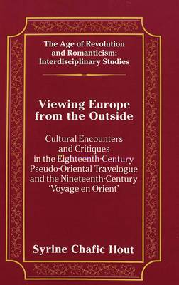 Viewing Europe from the Outside: Cultural Encounters and Critiques in the Eighteenth-Century Pseudo-Oriental Travelogue and the Nineteenth-Century 'Voyage En Orient'