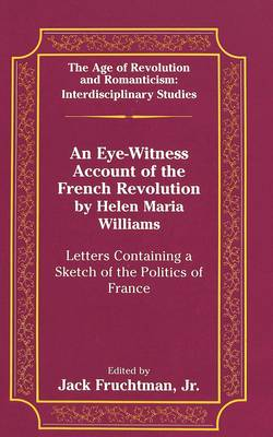 An Eye-Witness Account of the French Revolution by Helen Maria Williams: Letters Containing a Sketch of the Politics of France