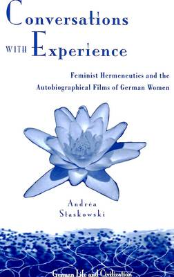 Conversations with Experience: Feminist Hermeneutics and the Autobiographical Films of German Women