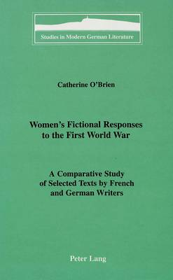 Women's Fictional Responses to the First World War: A Comparative Study of Selected Texts by French and German Writers