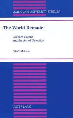The World Remade: Graham Greene and the Art of Detection