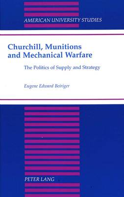 Churchill, Munitions and Mechanical Warfare: The Politics of Supply and Strategy
