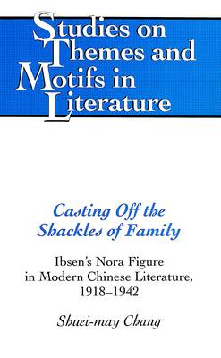 Casting Off the Shackles of Family: Ibsen's Nora Figure in Modern Chinese Literature, 1918-1942
