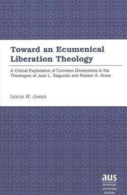 Toward an Ecumenical Liberation Theology: A Critical Exploration of Common Dimensions in the Theologies of Juan I. Segundo and Rubem A. Alves