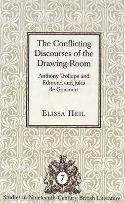 The Conflicting Discourses of the Drawing-Room: Anthony Trollope and Edmond and Jules De Goncourt