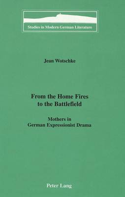 From the Home Fires to the Battlefield: Mothers in German Expressionist Drama