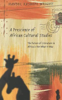 A Prescience of African Cultural Studies: The Future of Literature in Africa is Not What it Was