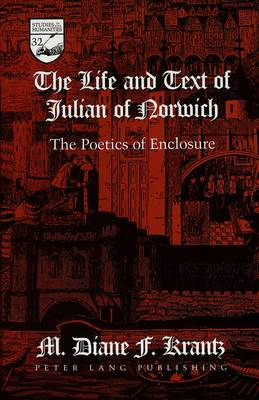 The Life and Text of Julian of Norwich: The Poetics of Enclosure