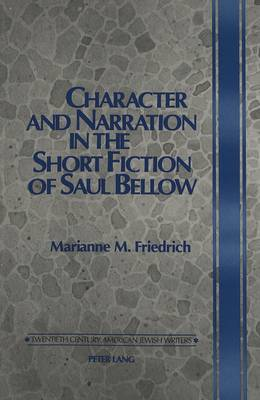 Character and Narration in the Short Fiction of Saul Bellow