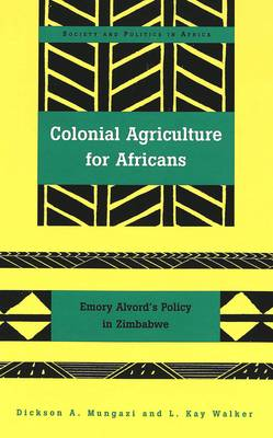 Colonial Agriculture for Africans: Emory Alvord's Policy in Zimbabwe