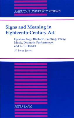 Signs and Meaning in Eighteenth-Century Art: Epistemology, Rhetoric, Painting, Poesy, Music, Dramatic Performance, and G. F. Haendel