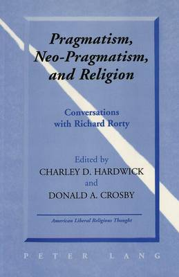 Pragmatism, Neo-Pragmatism, and Religion: Conversations with Richard Rorty