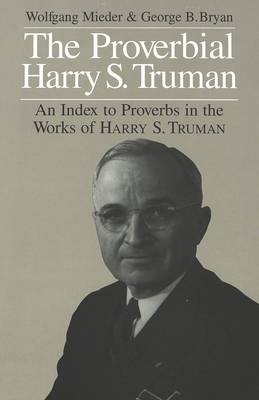 The Proverbial Harry S. Truman: An Index to Proverbs in the Works of Harry S. Truman