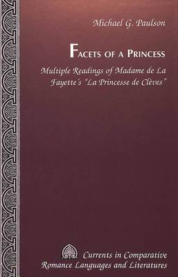 Facets of a Princess: Multiple Readings of Madame De La Fayette's La Princesse De Cleves