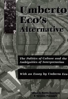 Umberto Eco's Alternative: The Politics of Culture and the Ambiguities of Interpretation With an Essay by Umberto Eco
