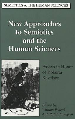 New Approaches to Semiotics and the Human Sciences: Essays in Honor of Roberta Kevelson