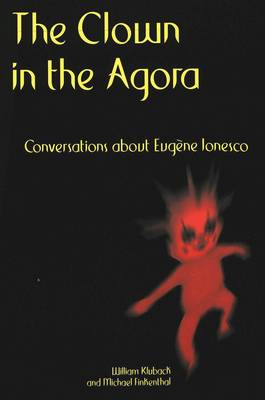 The Clown in the Agora: Conversations About Eugene Ionesco
