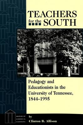 Teachers for the South: Pedagogy and Educationists in the University of Tennessee, 1844-1995