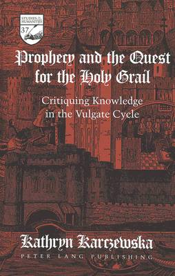 Prophecy and the Quest for the Holy Grail: Critiquing Knowledge in the Vulgate Cycle