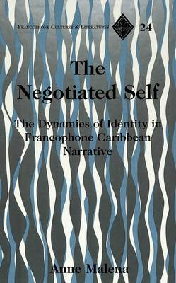 The Negotiated Self: The Dynamics of Identity in Francophone Caribbean Narrative