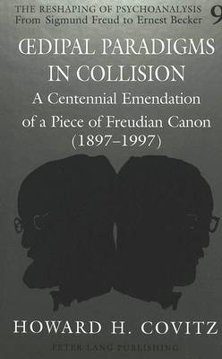 Oedipal Paradigms in Collision: A Centennial Emendation of a Piece of Freudian Canon (1897-1997)