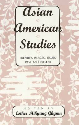 Asian American Studies: Identity, Images, Issues Past and Present