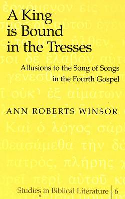 A King is Bound in the Tresses: Allusions to the Song of Songs in the Fourth Gospel