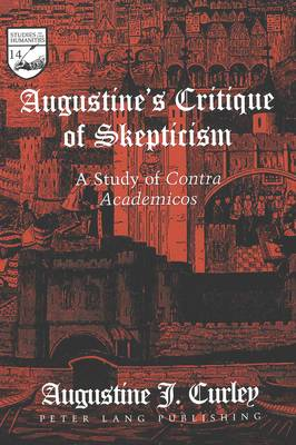 Augustine's Critique of Skepticism: A Study of Contra Academicos