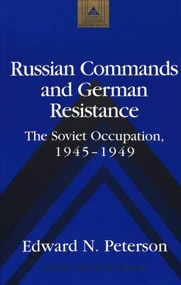 Russian Commands and German Resistance: The Soviet Occupation, 1945-1949