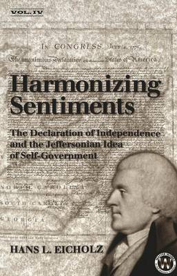 Harmonizing Sentiments: The Declaration of Independence and the Jeffersonian Idea of Self-Government