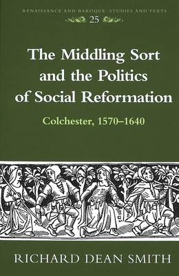 The Middling Sort and the Politics of Social Reformation: Colchester, 1570-1640