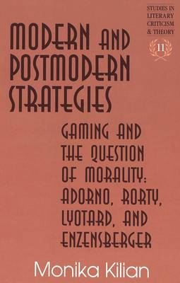 Modern and Postmodern Strategies: Gaming and the Question of Morality: Adorno, Rorty, Lyotard, and Enzensberger