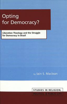Opting for Democracy?: Liberation Theology and the Struggle for Democracy in Brazil