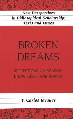 Broken Dreams: Reflections on Reason, Knowledge, and Power