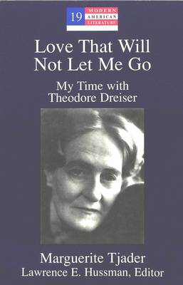 Love That Will Not Let Me Go: My Time with Theodore Dreiser