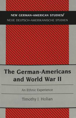 The German-Americans and World War II: An Ethnic Experience