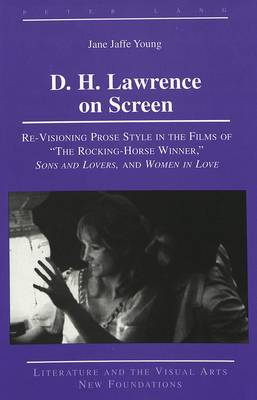 D. H. Lawrence on Screen: Re-Visioning Prose Style in the Films of The Rocking-Horse Winner, Sons and Lovers, and Women in Love