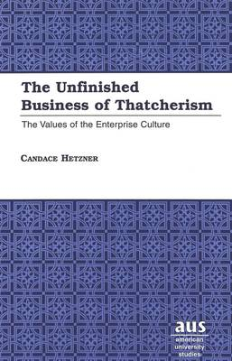 The Unfinished Business of Thatcherism: The Values of the Enterprise Culture