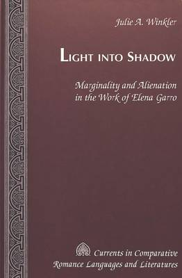 Light Into Shadow: Marginality and Alienation in the Work of Elena Garro