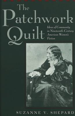 The Patchwork Quilt: Ideas of Community in Nineteenth-Century American Women's Fiction