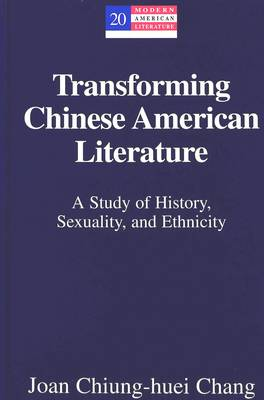 Transforming Chinese American Literature: A Study of History, Sexuality, and Ethnicity