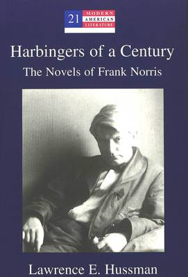Harbingers of a Century: The Novels of Frank Norris
