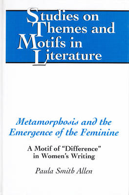 "Metamorphosis and the Emergence of the Feminine: A Motif of ""Difference"" in Women's Writing"