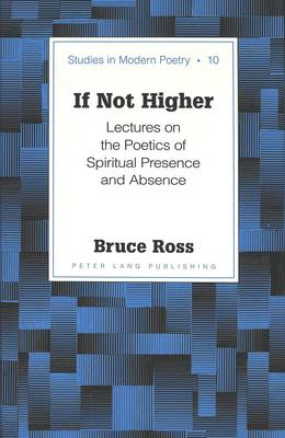 If Not Higher: Lectures on the Poetics of Spiritual Presence and Absence
