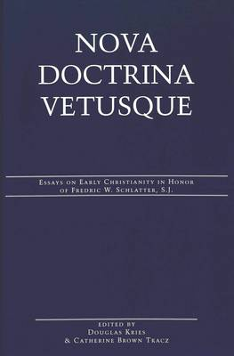 Nova Doctrina Vetusque: Essays on Early Christianity in Honor of Fredric W. Schlatter, S.J.