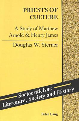 Priests of Culture: A Study of Matthew Arnold & Henry James